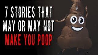 """7 Stories That May Or May Not Make you Poop""   CreepyPasta Storytime"