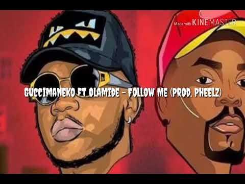 Guccimaneko ft Olamide – Follow Me (Prod  Pheelz) - YouTube