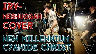 IRV - Meshuggah Cover / New Millennium Cyanide Christ (live)