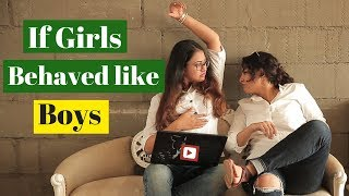 If Girls Behaved Like Boys (ft.StyleMeUpWithSakshi) | Captain Nick
