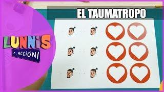 EL TAUMATROPO | LUNNIS Y... ACCIÓN!