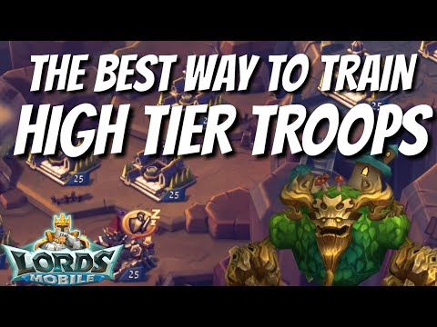 Training High Tier Troops Efficiently - Lords Mobile