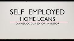 Self Employed Home Loans - Owner occupied or investment