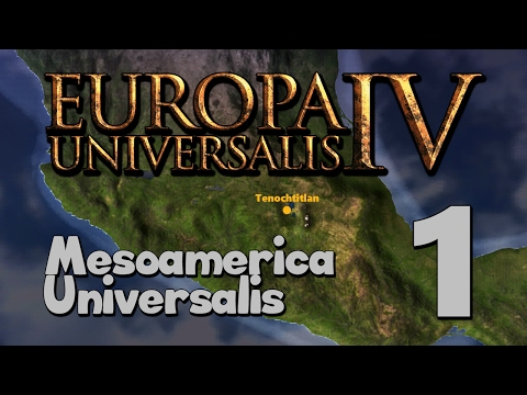 EU4: Mesoamerica Universalis - Tenochtitlan   Part 1: Introduction