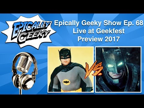 Epically Geeky Show Ep 68 - Live at Geekfest Preview 2017