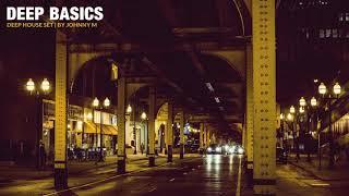 Deep Basics | Deep House Set | 2018 Mixed By Johnny M