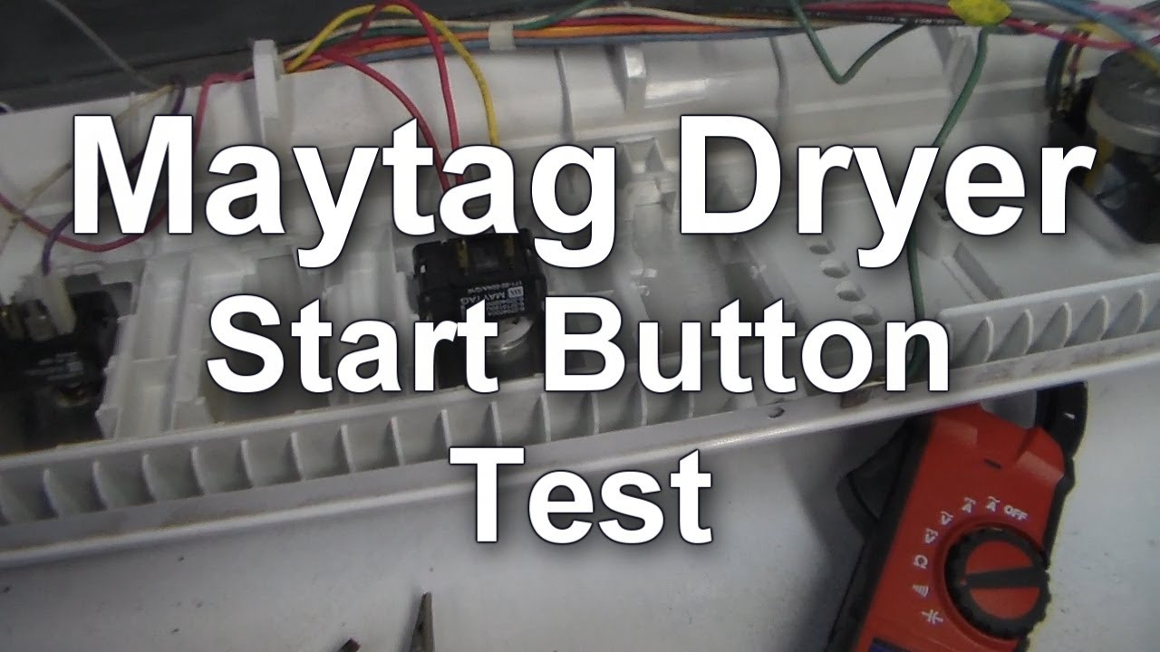 Maytag Dryer Won\'t Start - Testing the Start Button - YouTube