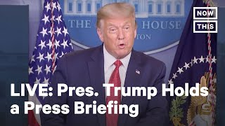 Pres. Trump Holds a Coronavirus Press Briefing | LIVE | NowThis