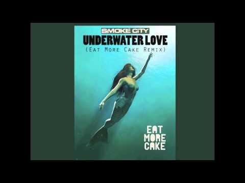 Smoke City - Underwater Love (Eat More Cake Remix)
