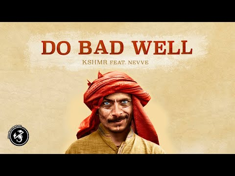 KSHMR - Do Bad Well (ft. Nevve)