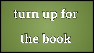 Turn up for the book Meaning