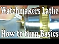 Watchmakers lathe - How to turn Basic Cuts