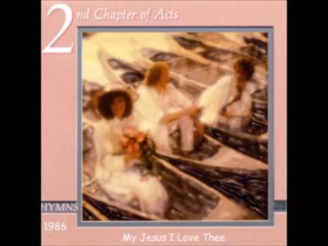 Second Chapter of Acts - My Jesus I Love Thee