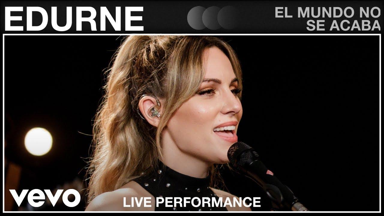 Edurne - El Mundo No Se Acaba - Live Performance   Vevo