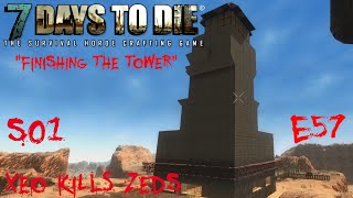 "7 Days to Die - Zombies Always Run - S1 Part 57: ""Finishing the Tower"" (Alpha 10.4)"