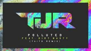 TJR - Polluted feat. Dirt Nasty (TAITO Remix)
