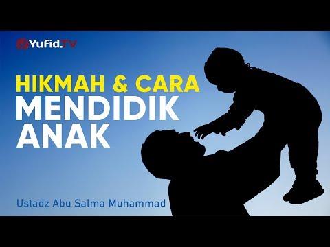 cara-mendidik-anak:-hikmah-dalam-mendidik-anak---ustadz-abu-salma-muhammad