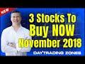 3 Stocks To Buy NOW November 2018