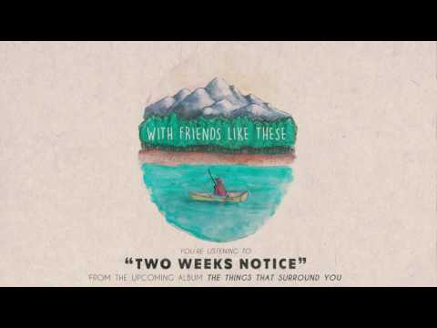 With Friends Like These - Two Weeks Notice
