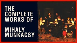 The Complete Works of Mihaly Munkacsy - 1st Art Gallery.com