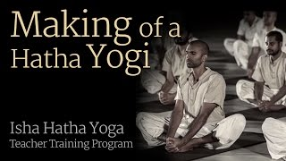 Making of a Hatha Yogi -- Isha Hatha Yoga Teacher Training Program