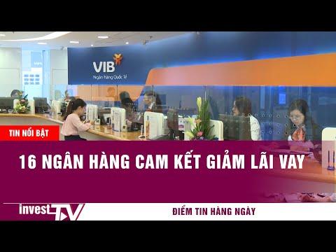 Tin tức | 16 ngân hàng cam kết giảm lãi vay | INVEST TV