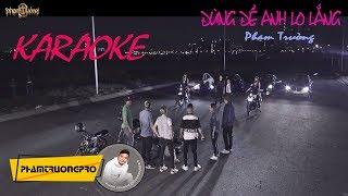 Đừng Để Anh Lo Lắng - karaoke - Phạm Trưởng