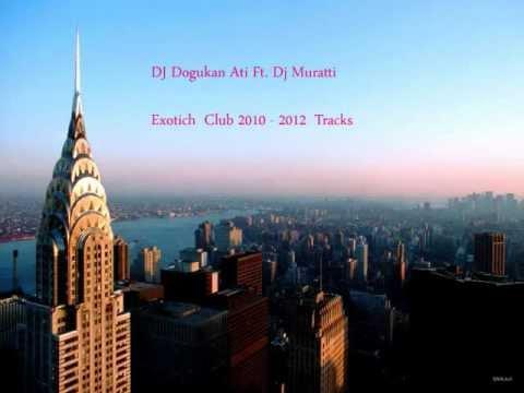 Dj Dogukan Ati Ft. Dj Muratti - Exotich Club 2012