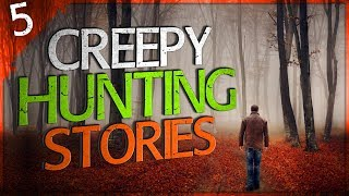 5 Extremely Creepy Hunting Stories | Darkness Prevails