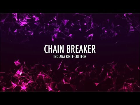 Chain Breaker (Lyrics) | Indiana Bible College