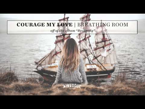 Courage My Love  Breathing Room