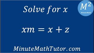 xm=x+z, solve for x