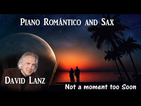 Romantic Piano & Sax + Dadid Lanz + Not a Moment too Soon