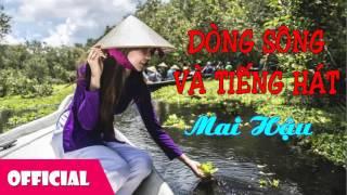 Dòng Sông Và Tiếng Hát - Mai Hậu [Official Audio]