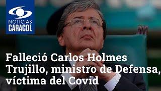 Murió Carlos Holmes Trujillo, ministro de Defensa a causa de coronavirus Covid-19
