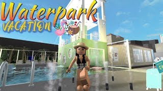WATER PARK VACATION !! IIRoblox Bloxburg RolePlay