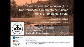 Mina do Alemão - Recuperação e Transformação: Seminário de Património Mineiro APAI