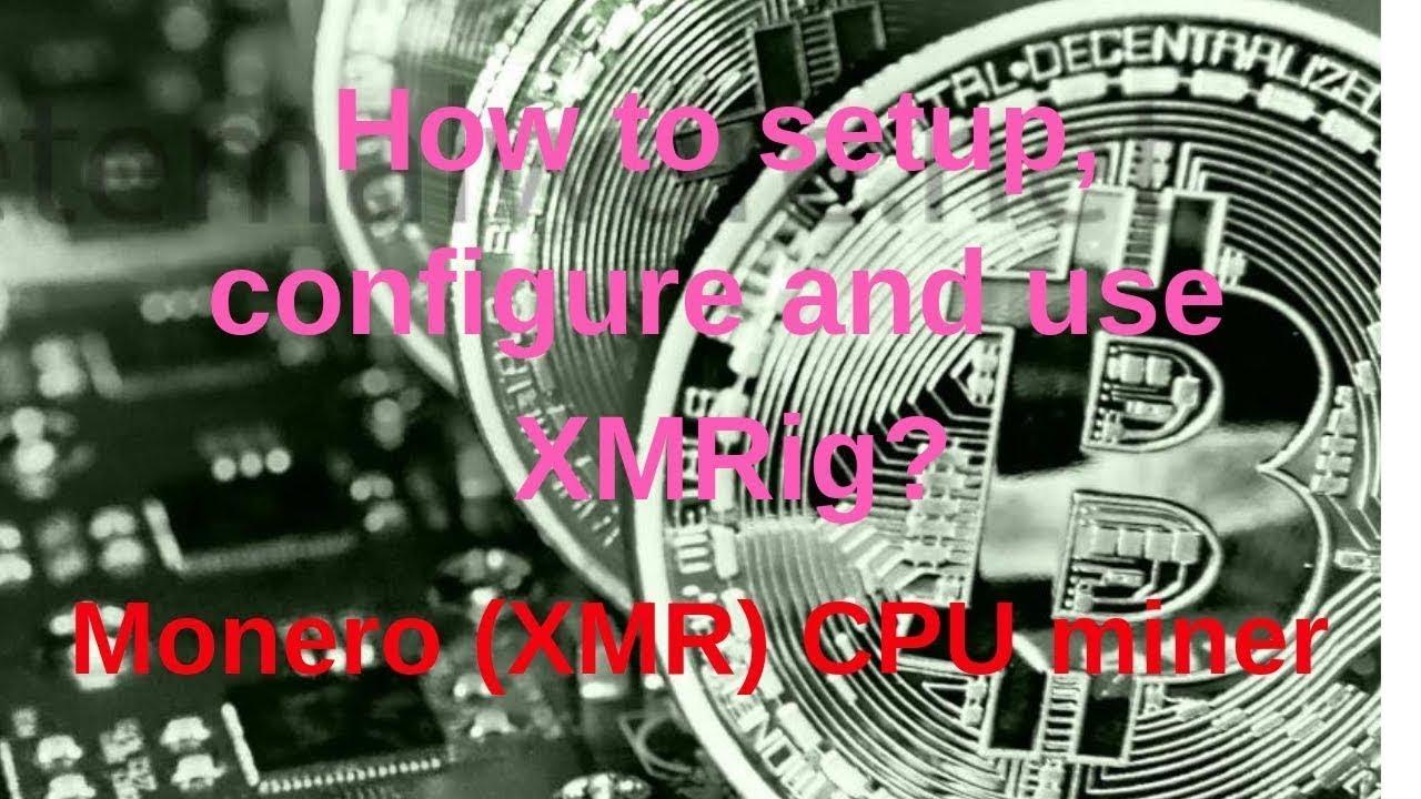 How to setup, configure and use XMRigMonero XMR CPU miner