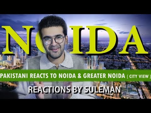 Pakistani Reacts To Noida & Greater Noida Full City View