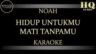 NOAH HIDUP UNTUKMU MATI TANPAMU - KARAOKE