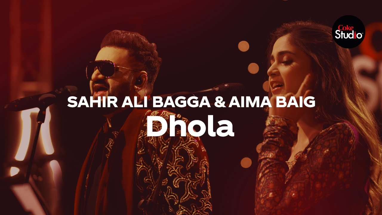 Dhola Mp3 Download Coke Studio 12 Sahir Ali Bagga And Aima Baig