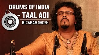 Drums of India | Taal Adi |  Bickram Ghosh