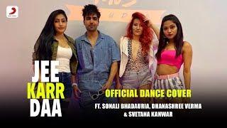 Jee Karr Daa - Dance Cover   Harrdy Sandhu   Ft. Sonali B, Dhanashree V & Svetana K