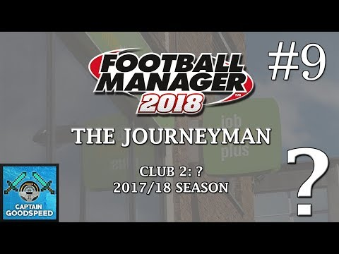 Let's Play FM18   The Journeyman S01 E09: FINDING A NEW JOB!   Football Manager 2018