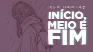 Ken Dantas - Início, meio e fim