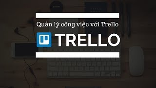 Hướng dẫn tổ chức công việc trên Trello