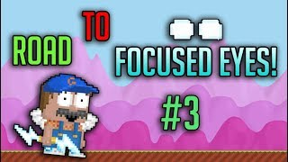 #3 Road To Focused Eyes   Growtopia