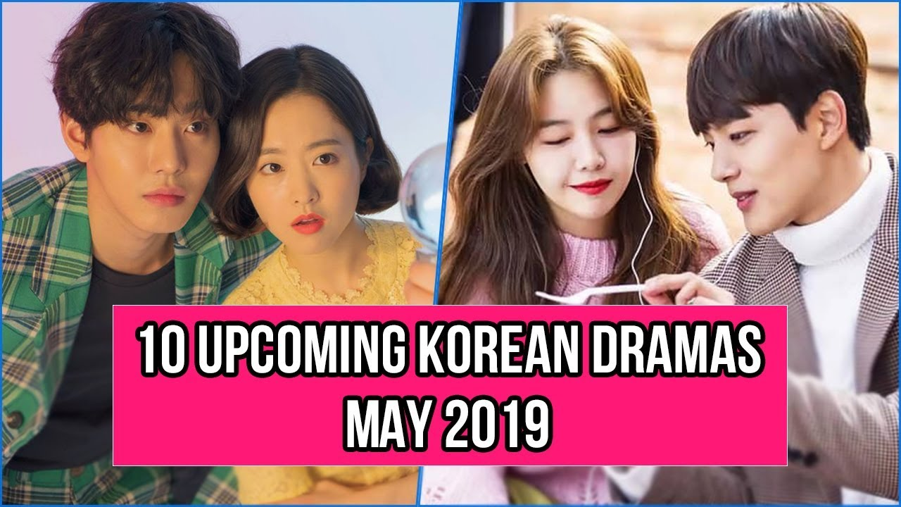 10 Upcoming Korean Dramas Release In May 2019