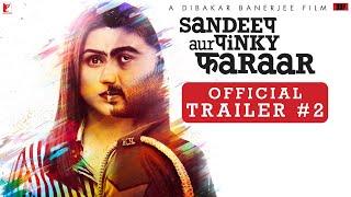 Sandeep Aur Pinky Faraar | Trailer 2 | Arjun Kapoor, Parineeti Chopra | Dibakar Banerjee