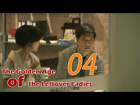 The Golden Age of the Leftover Ladies 04 (English Subtitle)